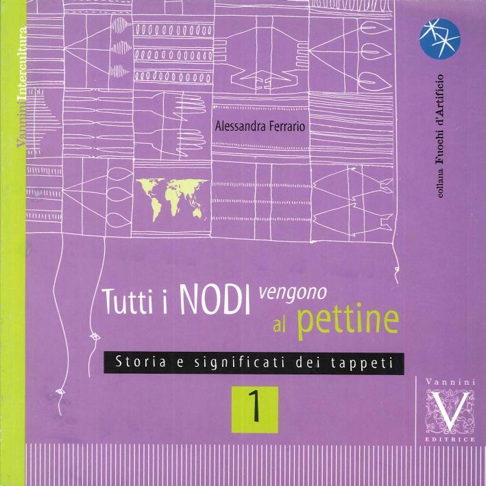 Tutti i Nodi Vengono al Pettine. Vol. 1: Storia e Significati dei Tappeti.