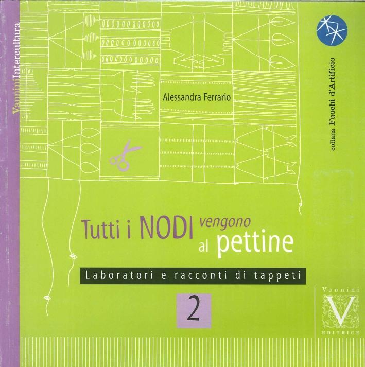 Tutti i Nodi Vengono al Pettine. Vol. 2: Laboratori e Racconti di Tappeti.