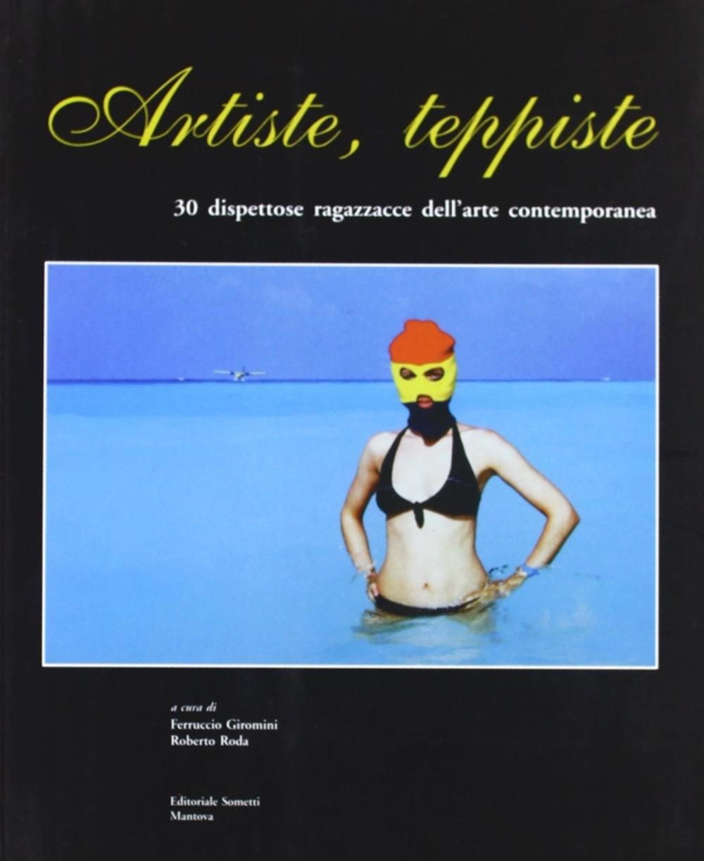 Artiste teppiste. 30 dispettose ragazzacce dell'arte contemporanea