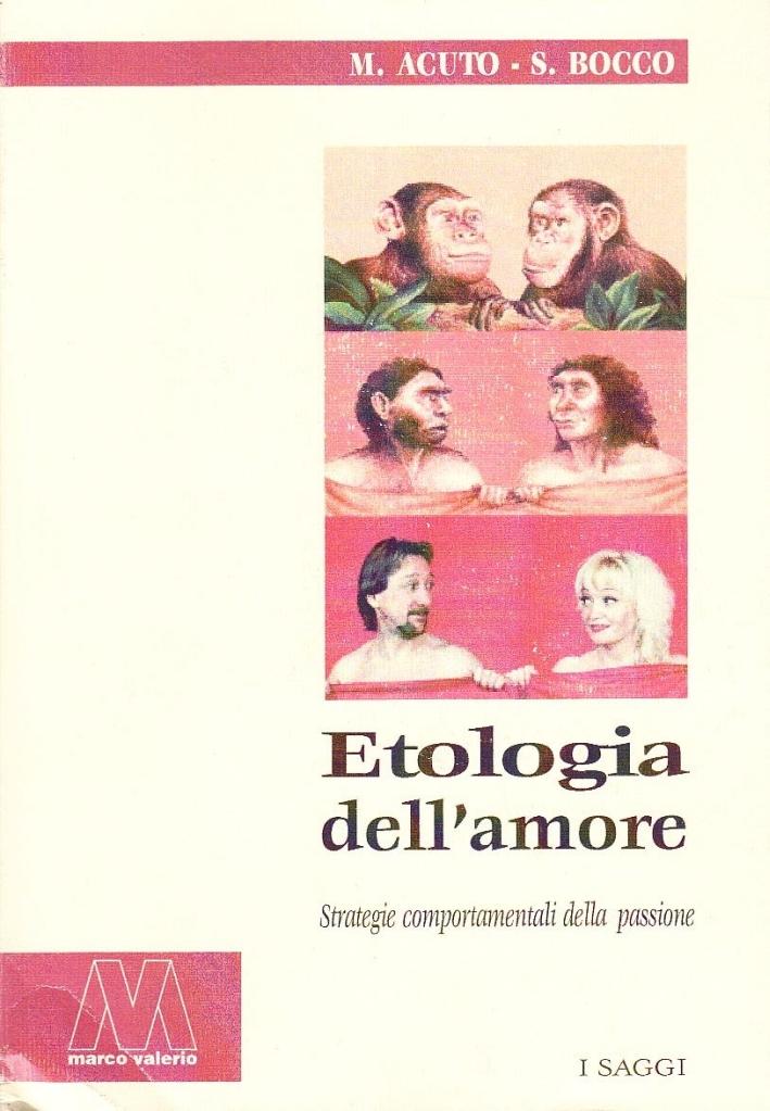 Etologia dell'amore. Strategie comportamentali della passione.