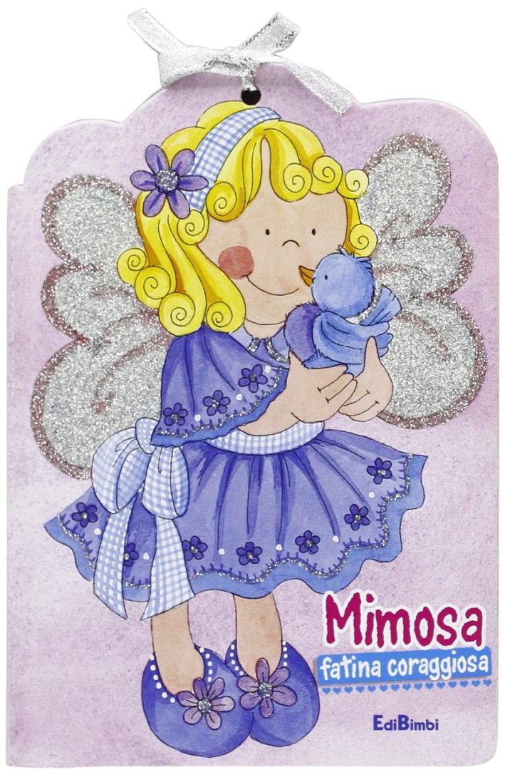 Mimosa fatina coraggiosa. Ediz. illustrata