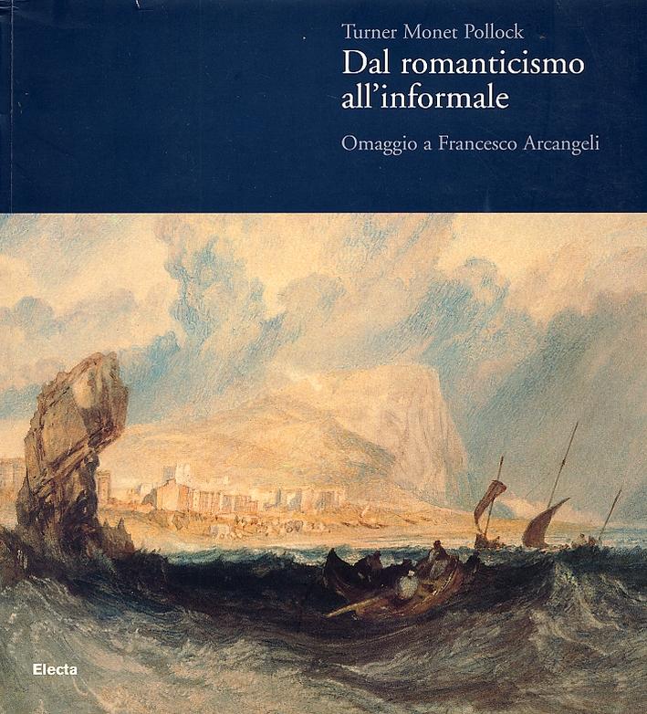 Turner Monet Pollock. Dal Romanticismo all'Informale. Omaggio a Francesco Arcangeli.