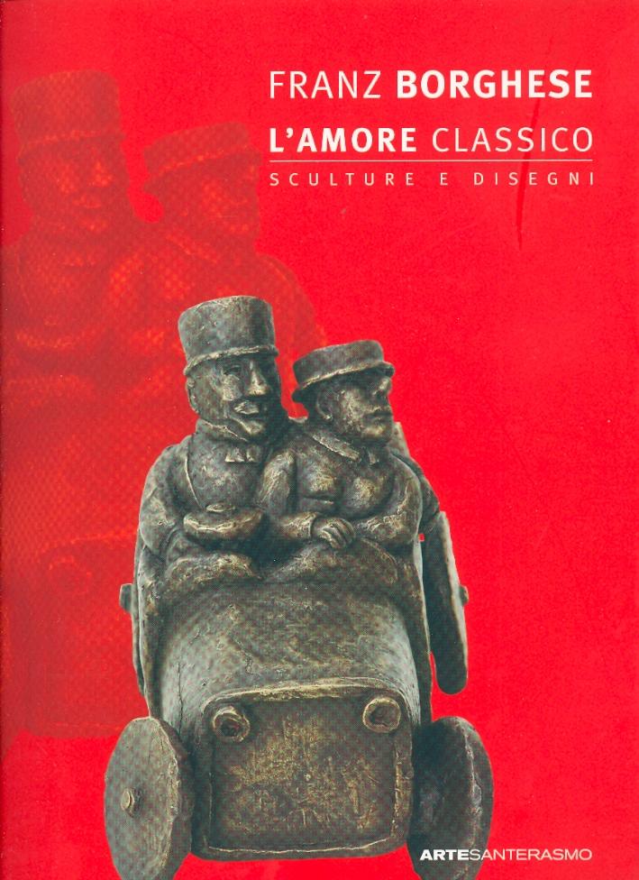 Franz Borghese. L'amore classico. Sculture e disegni.