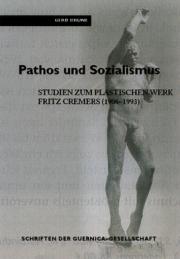 Pathos und Sozialismus. Studien zum plastischen Werk Fritz Cremers (1906-1993).