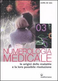 Numerologia medicale. le origini delle malattie e la loro possibile risoluzione.