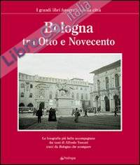Bologna tra Otto e Novecento