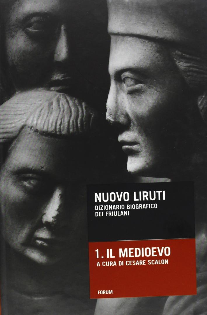Nuovo Liruti. Dizionario biografico dei friulani. Vol. 1. Il Medioevo. (2 Tomi)