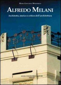 Alfredo Melani. Architetto, storico e critico dell'architettura.