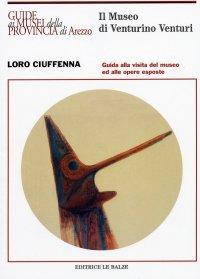 Il museo di Venturino Venturi a Loro Ciuffenna