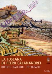 La Toscana di Piero Calamandrei. Dipinti, racconti, fotografie