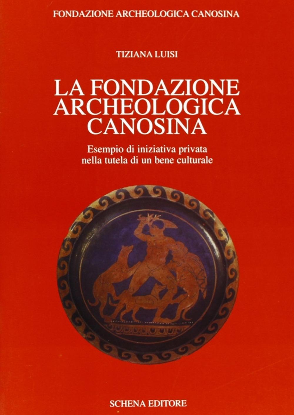 La Fondazione archeologica canosina. Esempio di iniziativa privata nella tutela di un bene culturale