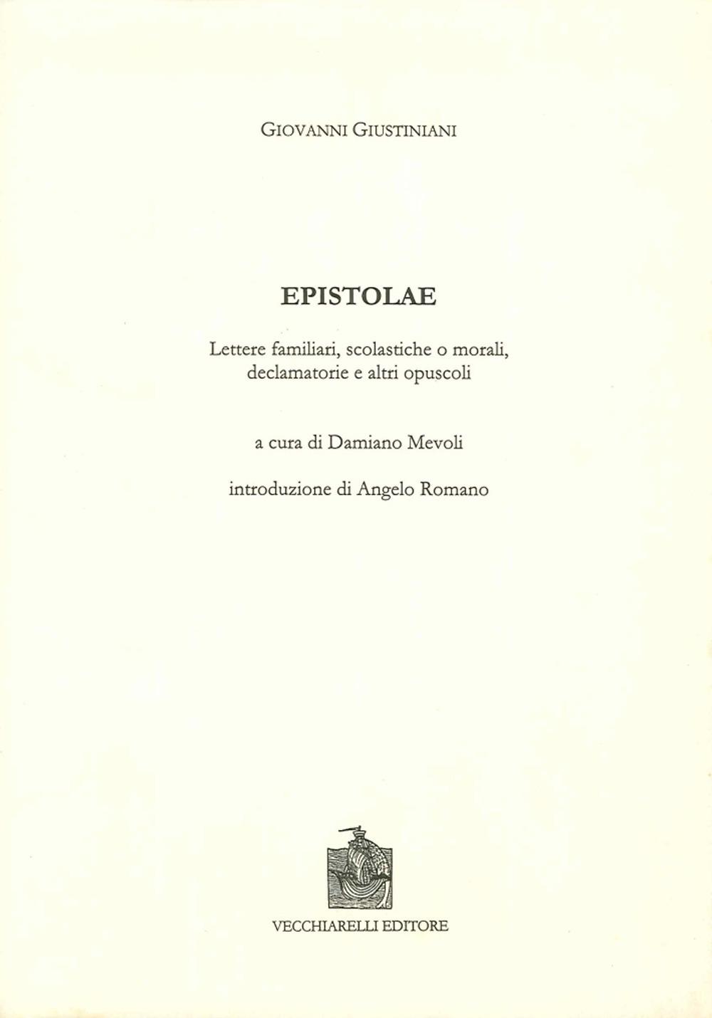Epistolae, lettere familiari, scolastiche o morali, declamatorie e altri opuscoli. Testo latino e italiano