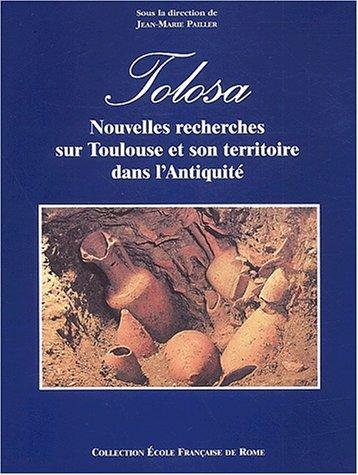 Tolosa. Nouvelles recherches sur Toulouse et son territoire dans l'antiquité