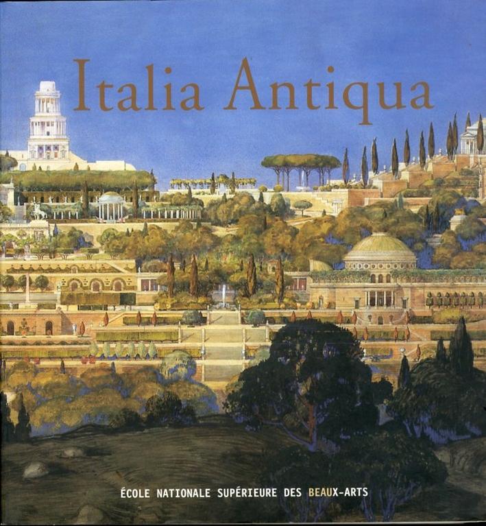 Italia Antiqua. Envois degli architetti francesi (1811-1950). Italia e area mediterranea