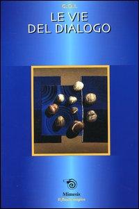 Le vie del dialogo. Atti della Gran Loggia (Rimini, 5-7 aprile 2002)