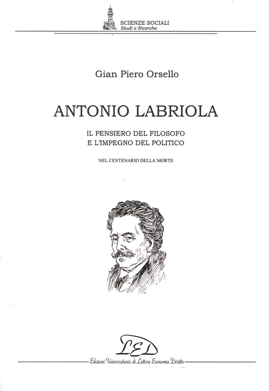 Antonio Labriola. Il pensiero del filosofo e l'impegno del politico nel centenario della morte