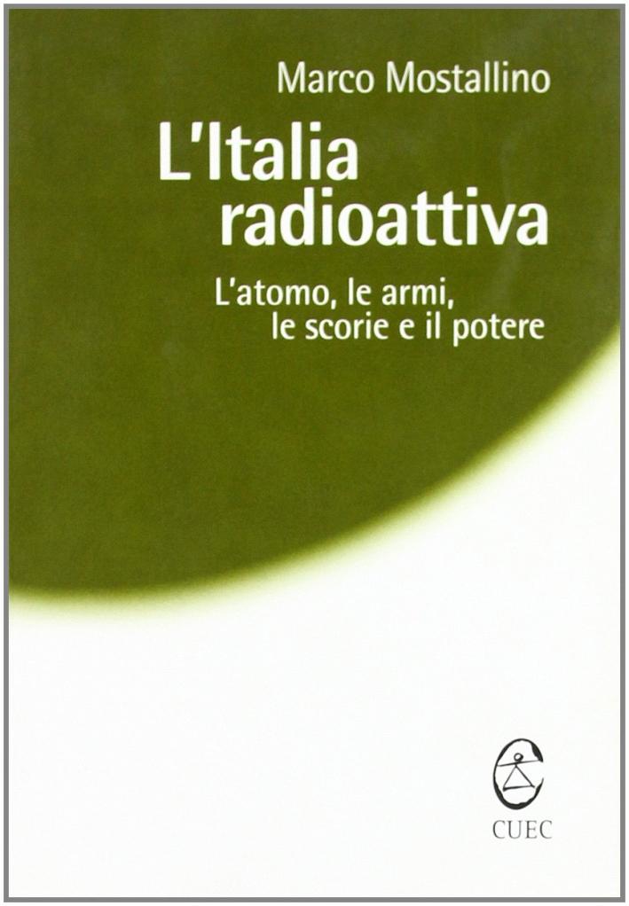 L'Italia radioattiva. L'atomo, le armi, le scorie e il potere
