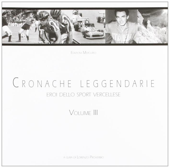 Cronache Leggendarie. Eroi dello Sport Vercellese. Vol. 3