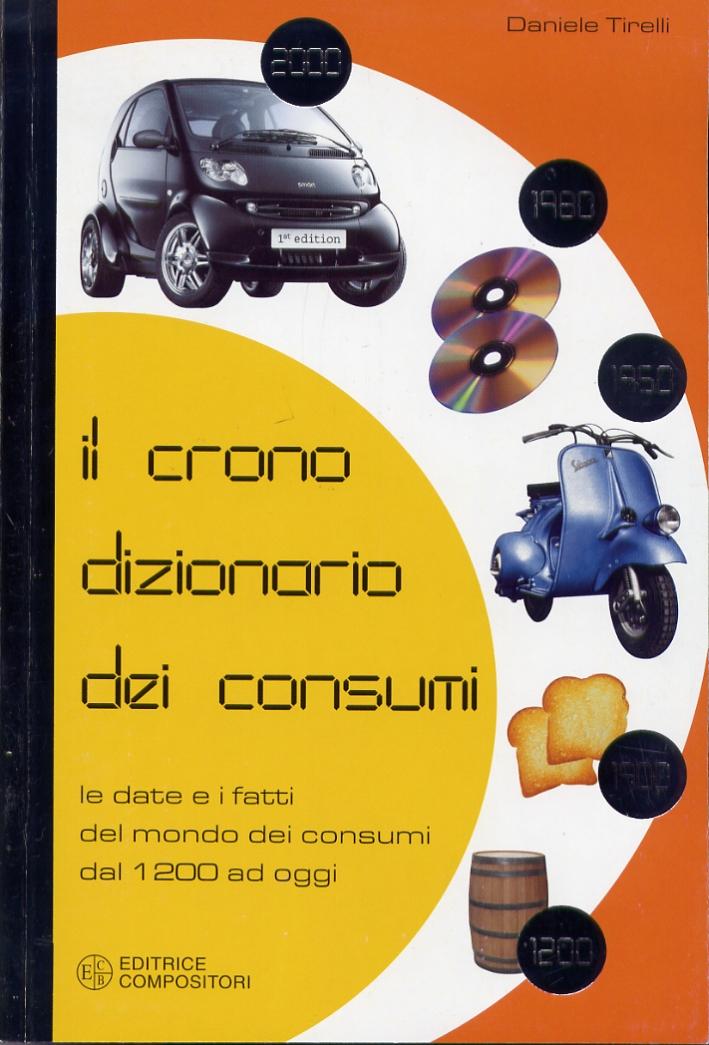 Il Cronodizionario dei Consumi. Le Date e i Fatti del Mondo dei Consumi dal 1200 ad Oggi