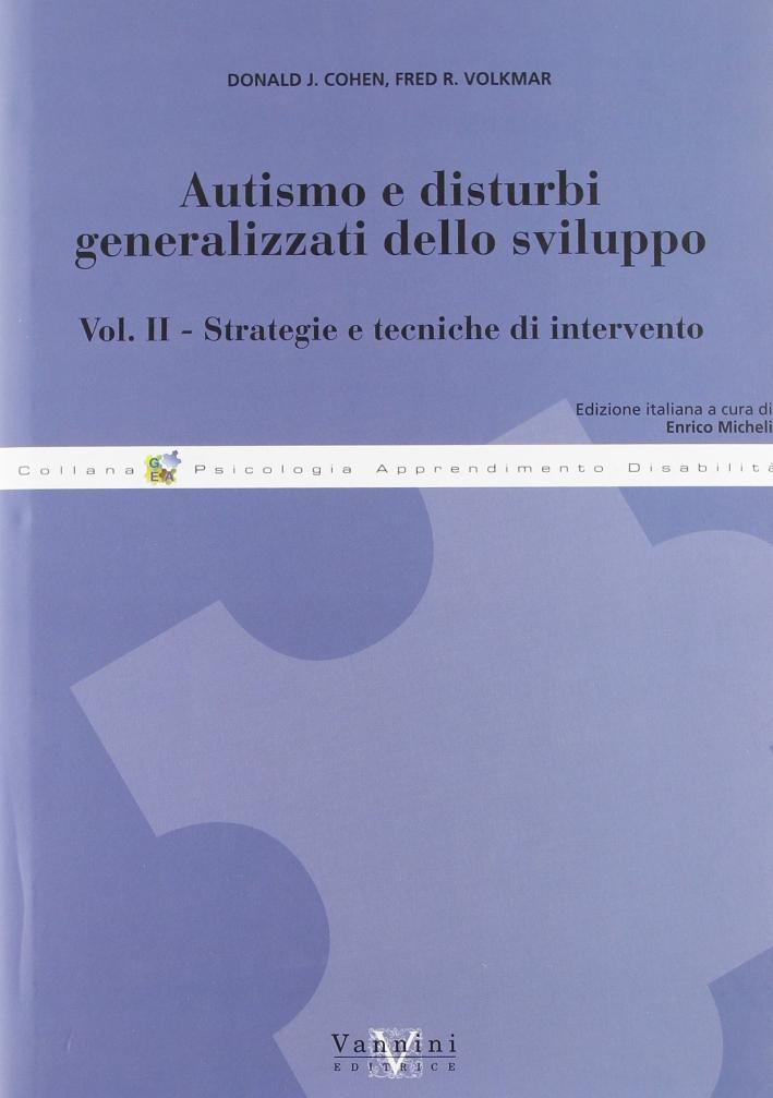 Autismo e disturbi generalizzati dello sviluppo. Vol. 2: Strategie e tecniche di intervento.