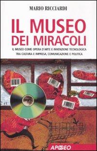 Il Museo dei Miracoli. Il Museo Come Opera d'Arte e Invenzione Tecnologica tra Cultura e Impresa, Comunicazione e Politica