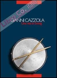 Gianni Cazzola. Una vita in swing. Con CD Audio