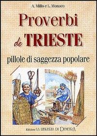Proverbi de Trieste. Pillole di saggezza popolare