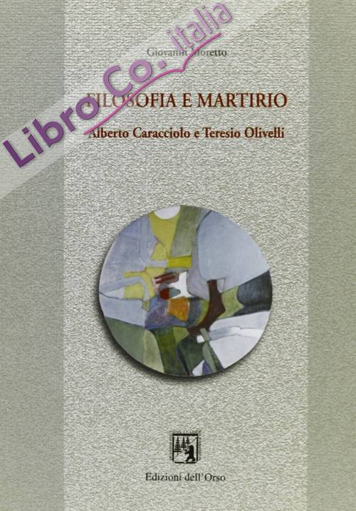 Filosofia e martirio. Alberto Caracciolo e Teresio Olivelli.
