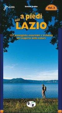 A piedi nel Lazio. 127 passeggiate, escursioni e trekking alla scoperta della natura. Vol. 3.