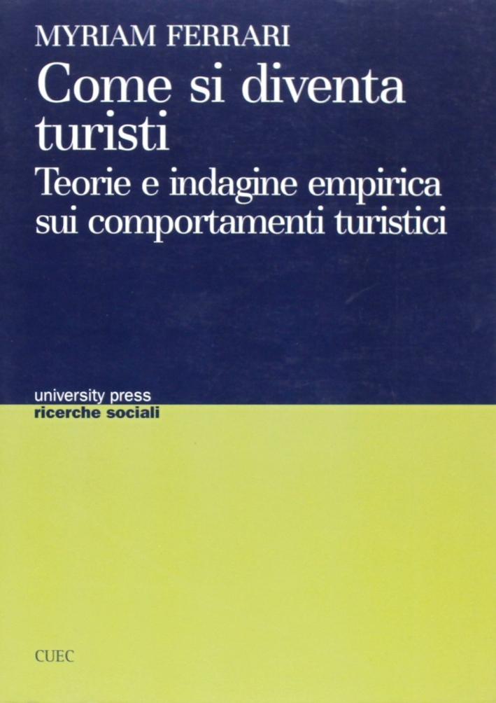 Come si diventa turisti. Teoria e indagine empirica sui comportamenti turistici.