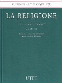 La religione. Vol. 1. La storia. Preistoria, Vicino Oriente antico, mondo classico, ebraismo