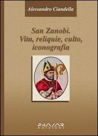 San Zanobi. Vita, religione, culto, iconografia