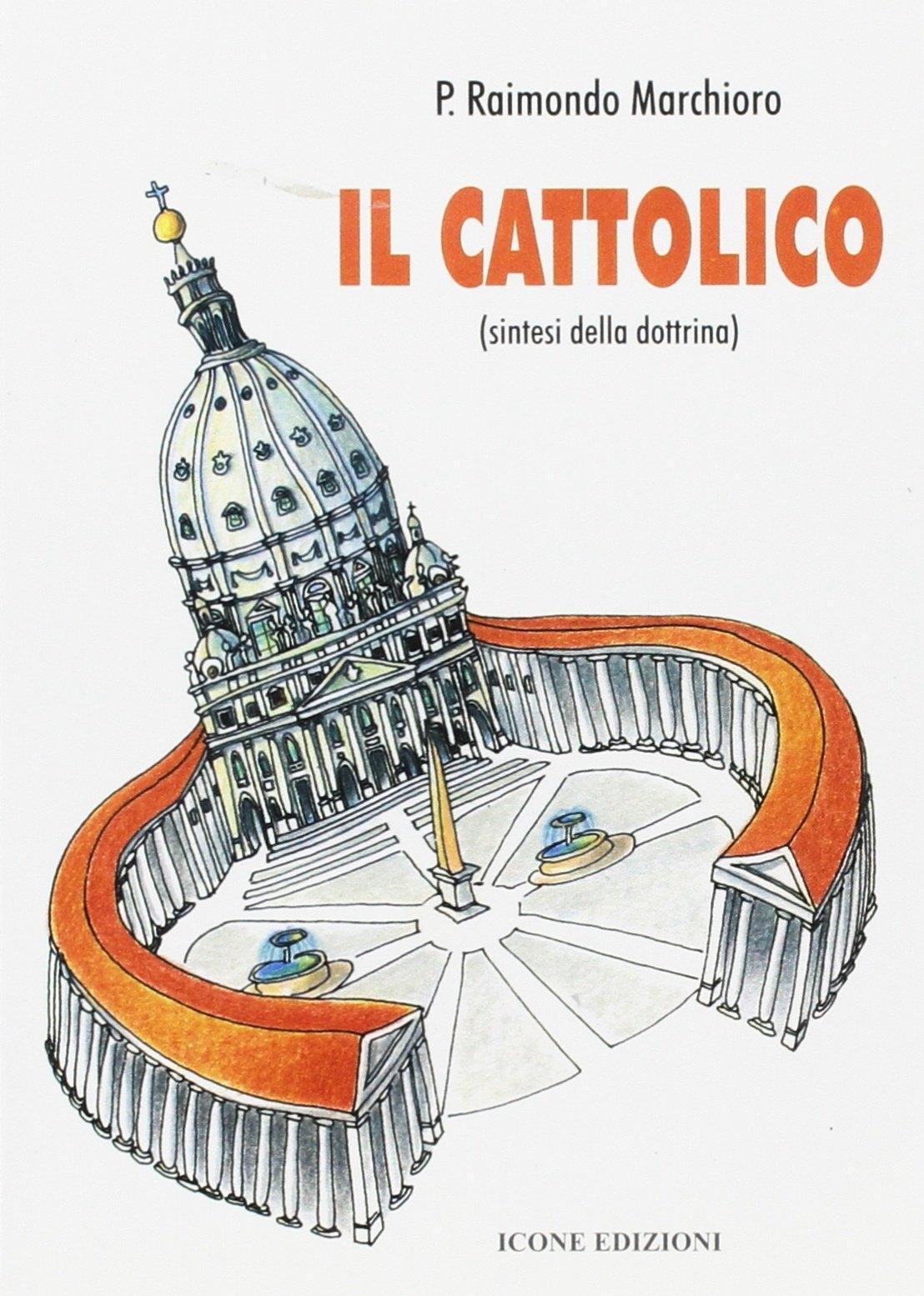 Il cattolico. Sintesi della dottrina