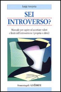 Sei introverso? Manuale per capire ed accettare valori e limiti dell'introversione (propria o altrui)