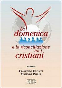 La domenica e la riconciliazione tra i cristiani