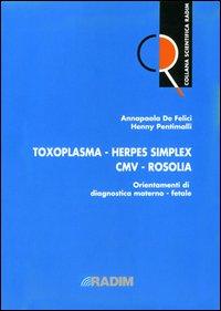 Toxoplasma, Herpes Simplex, Cmv, Rosolia. Orientamenti di Diagnostica Materno-Fetale. Vol. 2