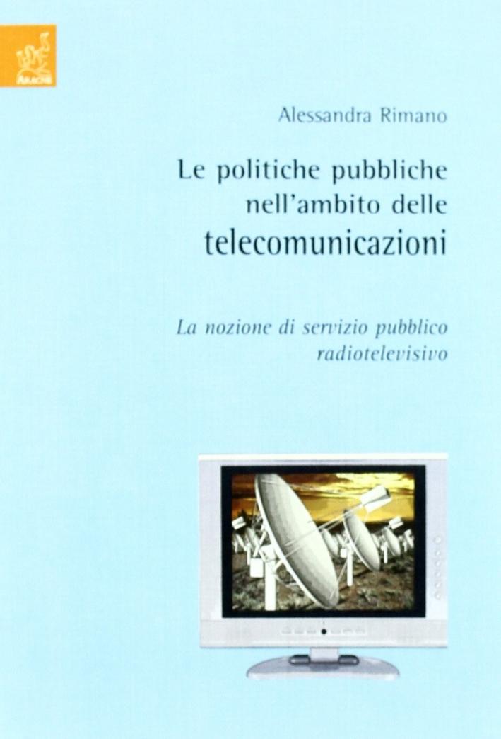 Le politiche pubbliche nell'ambito delle telecomunicazioni. La nozione di servizio pubblico radiotelevisivo