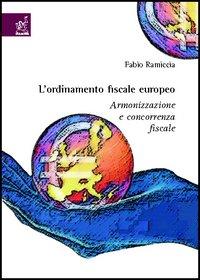 L'ordinamento fiscale europeo. Armonizzazione e concorrenza fiscale