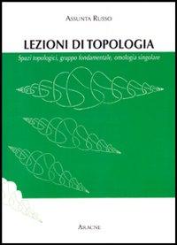 Topologia generale. Spazi topologici, gruppo fondamentale, omologia singolare