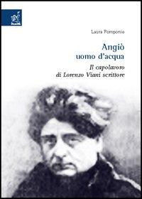 Angiò uomo d'acqua. Il capolavoro di Lorenzo Viani scrittore