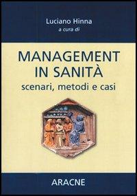 Management in sanità. Scenari, metodi e casi
