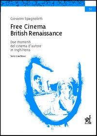 Free cinema. British renaissance. Due momenti del cinema d'autore in Inghilterra. Saggi e materiali
