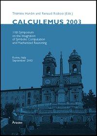Calculemus 2003. 11th symposium on the integration of symbolic computation and mechanized reasoning (Rome, septembre 2003)