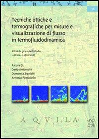 Tecniche ottiche e termografiche per misure e visualizzazione di flusso in termofluidodinamica. Atti della Giornata di studio (L'Aquila, 11 aprile 2003)