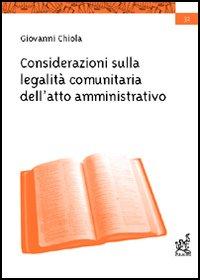 Considerazioni sulla legalità comunitaria dell'atto amministrativo