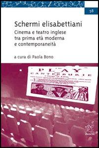 Schermi elisabettiani. Cinema e teatro inglese tra prima età moderna e contemporaneità