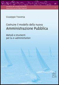 Costruire il modello della nuova amministrazione pubblica. Metodi e strumenti per la e-administration