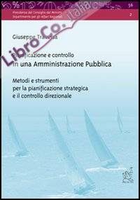 Pianificazione e controllo in una amministrazione pubblica. Metodi e strumenti per la pianificazione strategica e il controllo direzionale