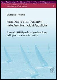 Riprogettare i processi organizzativi nelle amministrazioni pubbliche. Il metodo REBUS per la razionalizzazione delle procedure amministrative. Con CD-ROM