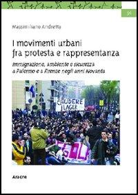 I movimenti urbani fra protesta e rappresentanza. Immigrazione, ambiente e sicurezza a Palermo e a Firenze negli anni Novanta